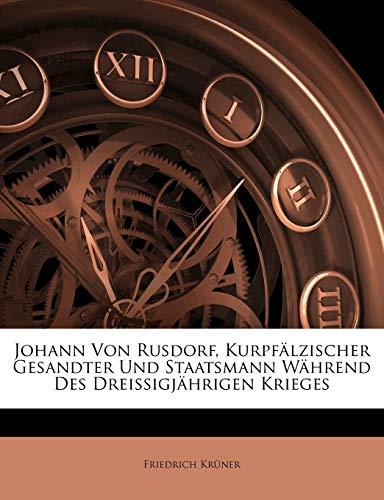 Johann Von Rusdorf, Kurpfalzischer Gesandter Und Staatsmann Wahrend Des Dreissigjahrigen Krieges By Friedrich Krner