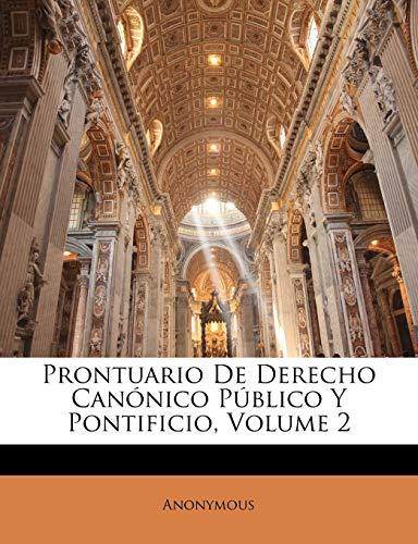 Prontuario De Derecho Can nico P blico Y Pontificio, Volume 2 By Anonymous