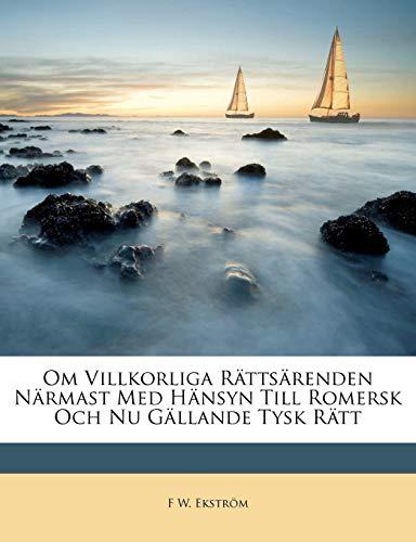 Om Villkorliga Rattsarenden Narmast Med Hansyn Till Romersk Och NU Gallande Tysk Ratt By F W Ekstrom