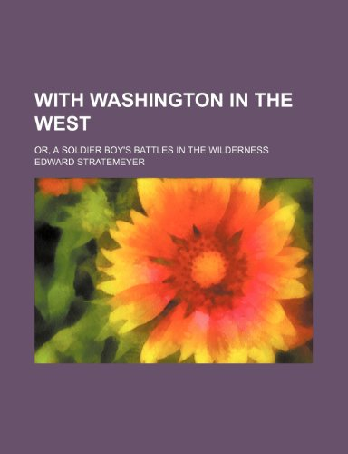 With Washington in the West; Or, a Soldier Boy's Battles in the Wilderness By Edward Stratemeyer