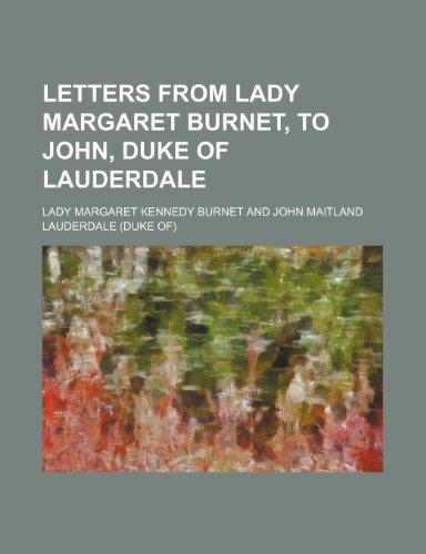 Letters from Lady Margaret Burnet, to John, Duke of Lauderdale By Lady Margaret Kennedy Burnet
