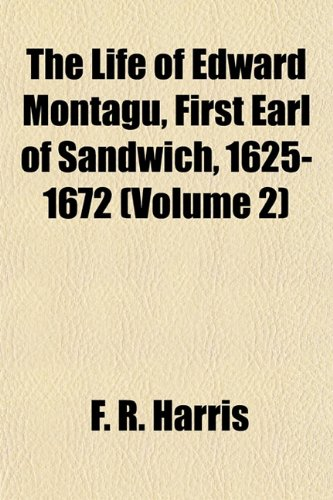 The Life of Edward Montagu, First Earl of Sandwich, 1625-1672 (Volume 2) By F R Harris