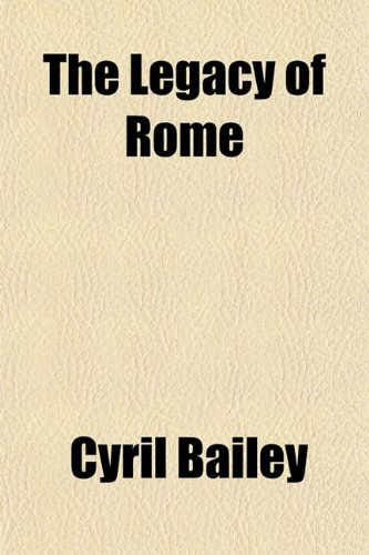 The Legacy of Rome By Cyril Bailey