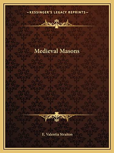 Medieval Masons By E Valentia Straiton