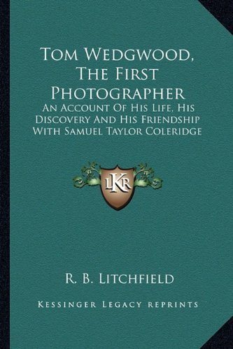 Tom Wedgwood, the First Photographer By R B Litchfield