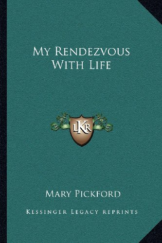 My Rendezvous with Life By Mary Pickford