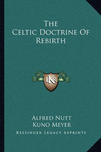 The Celtic Doctrine of Rebirth By Alfred Nutt
