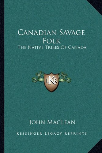 Canadian Savage Folk By John MacLean