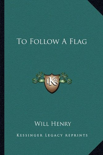 To Follow a Flag By Will Henry
