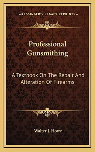 Professional Gunsmithing By Walter J Howe