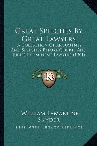 Great Speeches by Great Lawyers By William Lamartine Snyder