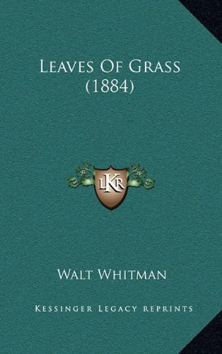 Leaves of Grass (1884) By Walt Whitman