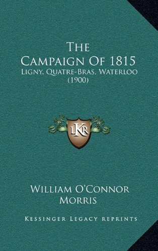 The Campaign of 1815 By William O Morris