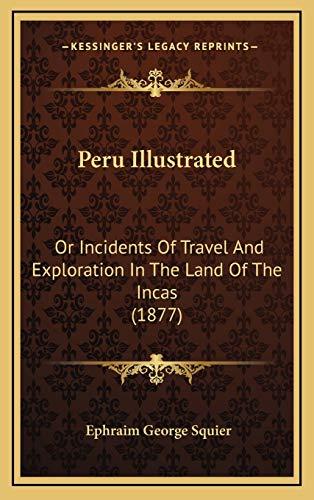 Peru Illustrated By Ephraim George Squier