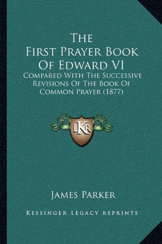 The First Prayer Book Of Edward VI By James Parker