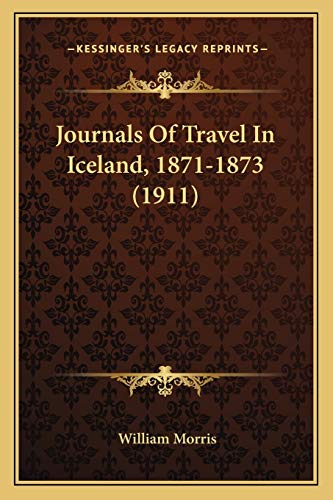 Journals Of Travel In Iceland, 1871-1873 (1911) By William Morris, MD