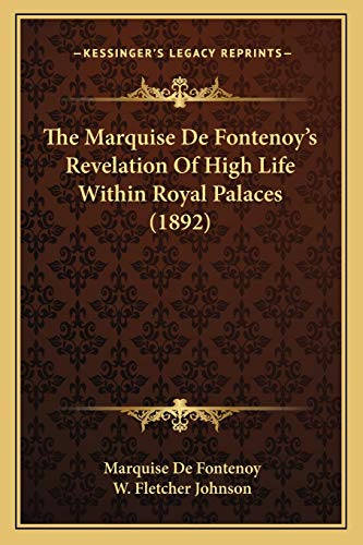 The Marquise de Fontenoy's Revelation of High Life Within Royal Palaces (1892) By Marquise De Fontenoy