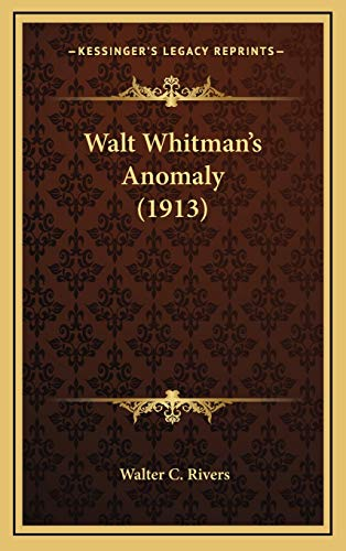 Walt Whitman's Anomaly (1913) By Walter C Rivers