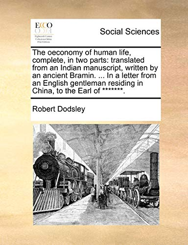 The Oeconomy of Human Life, Complete, in Two Parts By Robert Dodsley