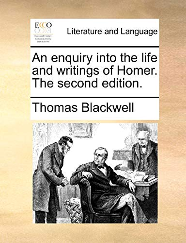 An Enquiry Into the Life and Writings of Homer. the Second Edition. By Thomas Blackwell