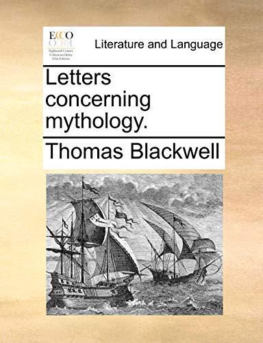 Letters Concerning Mythology. By Thomas Blackwell