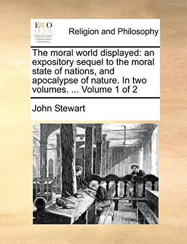 The Moral World Displayed By Captain John Stewart, Bsc(hons) PhD (University of Birmingham UK (Emeritus))