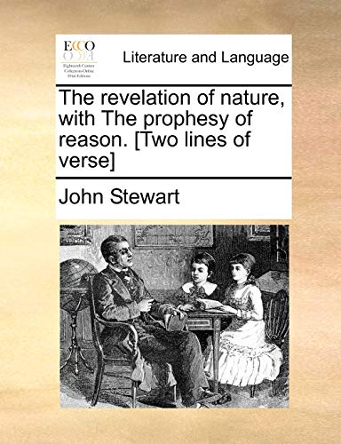 The Revelation of Nature, with the Prophesy of Reason. [Two Lines of Verse] By Captain John Stewart, Bsc(hons) PhD (University of Birmingham UK (Emeritus))