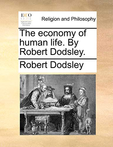 The Economy of Human Life. by Robert Dodsley. By Robert Dodsley