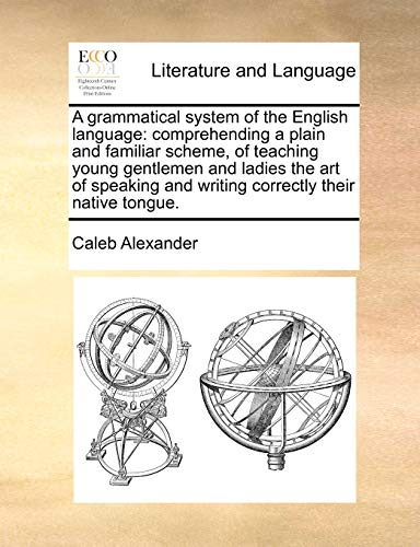 A Grammatical System of the English Language By Caleb Alexander