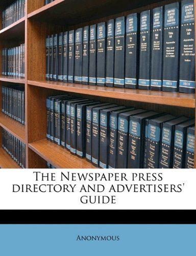 The Newspaper Press Directory and Advertisers' Guide By Anonymous