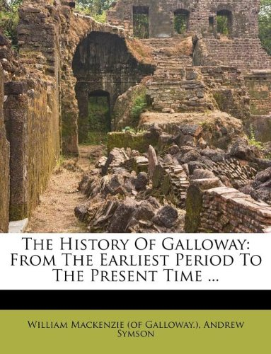 The History of Galloway By Created by William MacKenzie (of Galloway )
