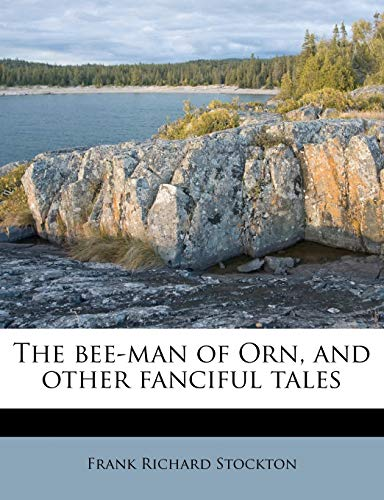 The Bee-Man of Orn, and Other Fanciful Tales By Frank Richard Stockton