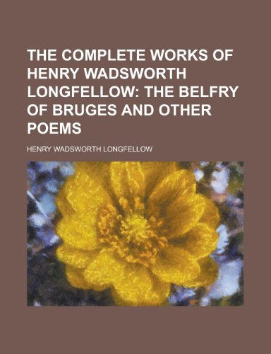 The Complete Works of Henry Wadsworth Longfellow By Henry Wadsworth Longfellow