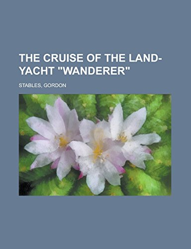 The Cruise of the Land-Yacht Wanderer By Gordon Stables