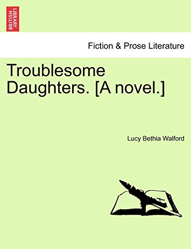 Troublesome Daughters. [A Novel.] By Lucy Bethia Walford