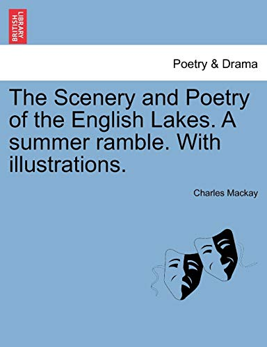 The Scenery and Poetry of the English Lakes. a Summer Ramble. with Illustrations. By Charles MacKay
