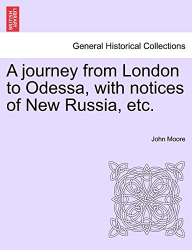 A Journey from London to Odessa, with Notices of New Russia, Etc. By John Moore