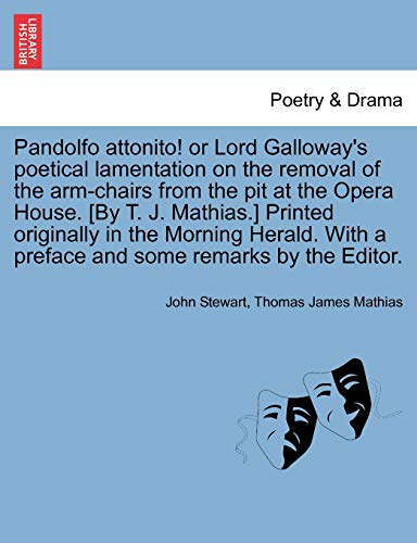 Pandolfo Attonito! or Lord Galloway's Poetical Lamentation on the Removal of the Arm-Chairs from the Pit at the Opera House. [By T. J. Mathias.] Print By Captain John Stewart, Bsc(hons) PhD (University of Birmingham UK (Emeritus))