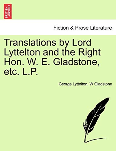 Translations by Lord Lyttelton and the Right Hon. W. E. Gladstone, Etc. L.P. By George Lyttelton