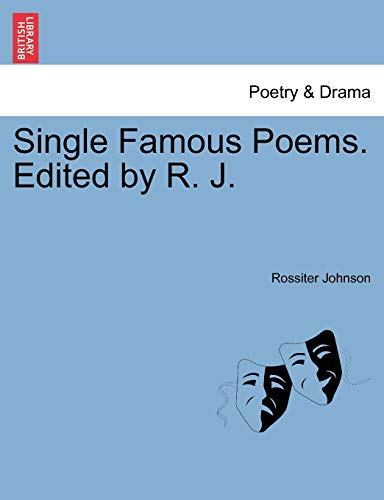 Single Famous Poems. Edited by R. J. By Rossiter Johnson