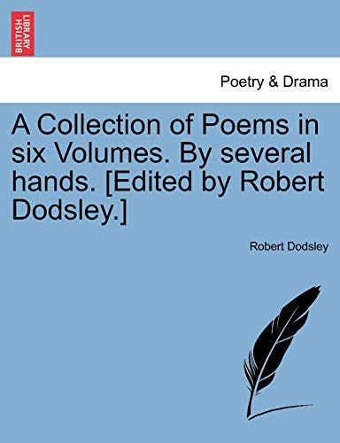 A Collection of Poems in Six Volumes. by Several Hands. [Edited by Robert Dodsley.] By Robert Dodsley