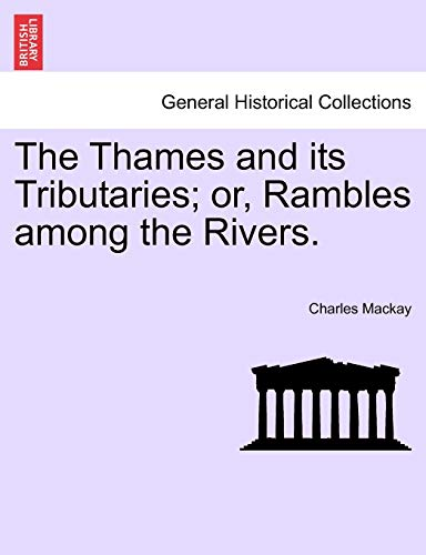 The Thames and Its Tributaries; Or, Rambles Among the Rivers. By Charles MacKay