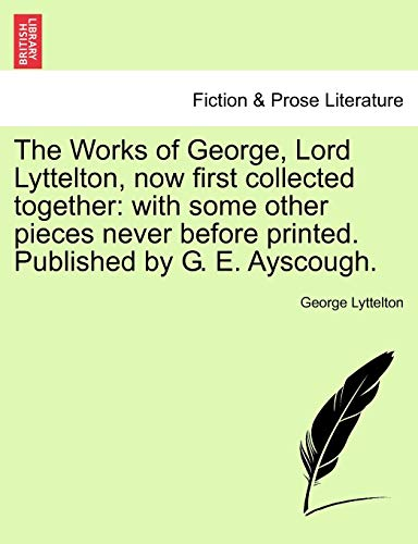 The Works of George, Lord Lyttelton, Now First Collected Together By George Lyttelton