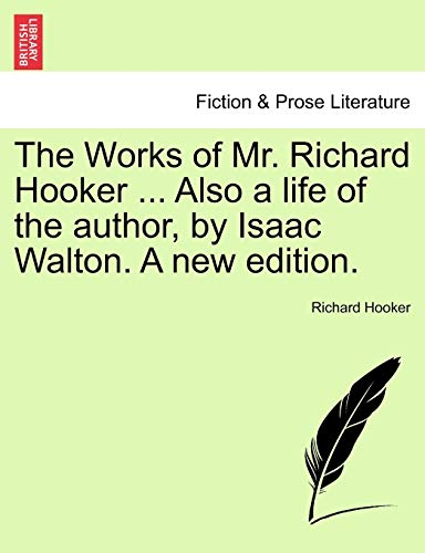 The Works of Mr. Richard Hooker ... Also a Life of the Author, by Isaac Walton. a New Edition. By Richard Hooker