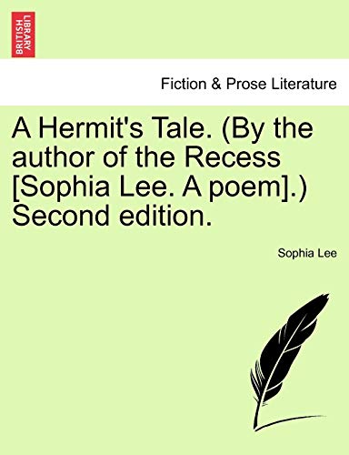 A Hermit's Tale. (by the Author of the Recess [Sophia Lee. a Poem].) Second Edition. By Sophia Lee
