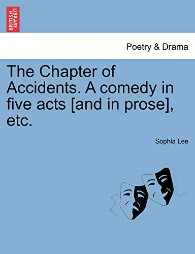 The Chapter of Accidents. a Comedy in Five Acts [And in Prose], Etc. By Sophia Lee