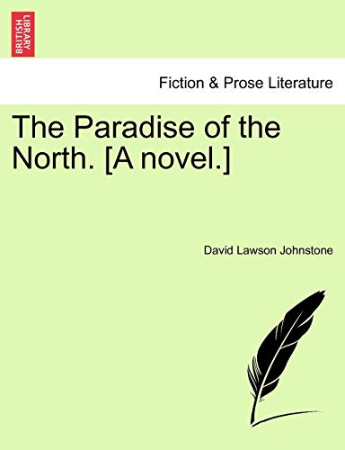 The Paradise of the North. [A Novel.] By David Lawson Johnstone