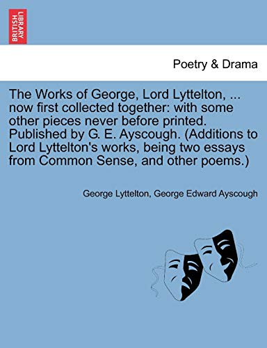 The Works of George, Lord Lyttelton, ... Now First Collected Together By George Lyttelton