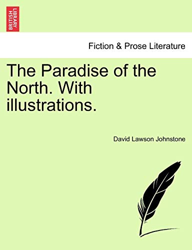 The Paradise of the North. with Illustrations. By David Lawson Johnstone