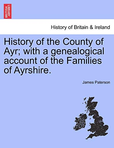 History of the County of Ayr; With a Genealogical Account of the Families of Ayrshire. Vol. I. By James Paterson